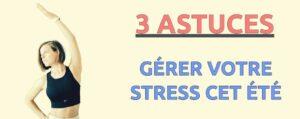 astuces gérer stress été